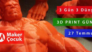 3 Gün 3 Dünya : 3D Print Günü