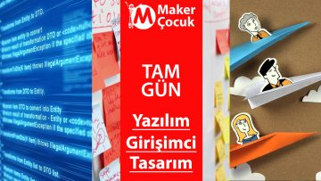 Yazılım+Girişim+Tasarım Maker Çocuk Yaz Kampı